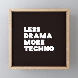 Less drama more techno Framed Mini Art Print