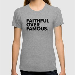 Faithful Over Famous T-shirt