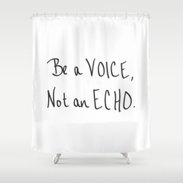 Be a Voice, Not an Echo. Quote Shower Curtain