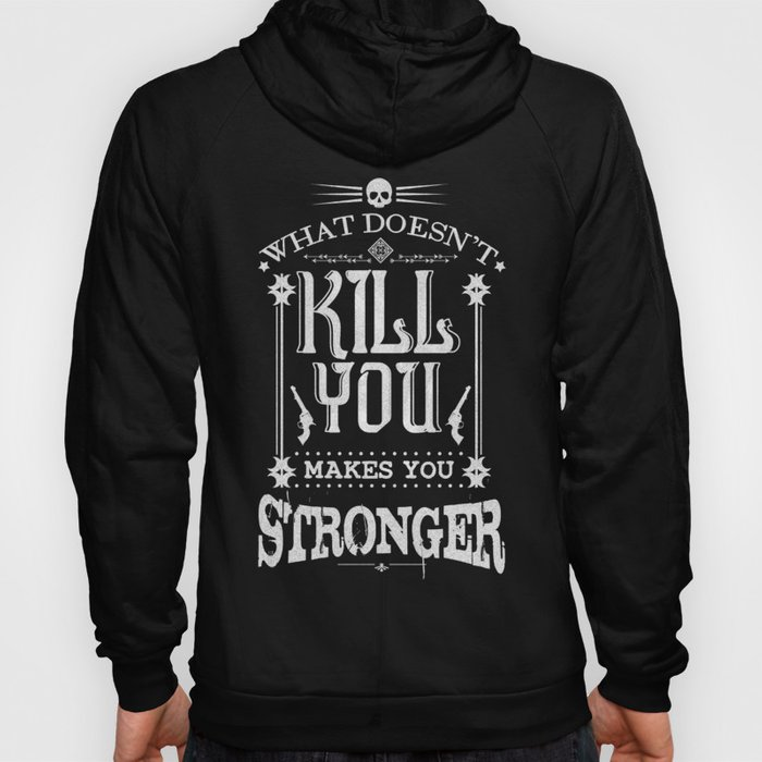 What Doesn't Kill You Makes You Stronger Hoody