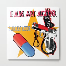 I AM AN ACTOR Metal Print