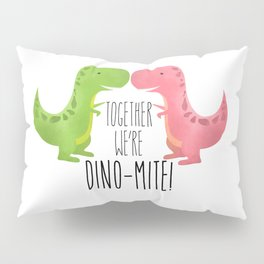 Together We're Dino-mite! Pillow Sham