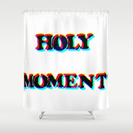 HOLY MOMENT Shower Curtain