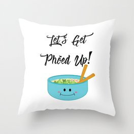 Let's Get Pho'ed Up! Throw Pillow