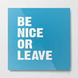 Be Nice Leave - Summer Blue Metal Print