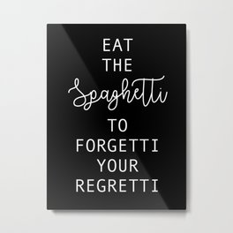 Eat the spaghetti Metal Print
