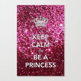 Keep Calm and Be A Princess Canvas Print