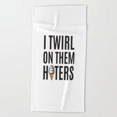 I Twirl on them haters Beach Towel
