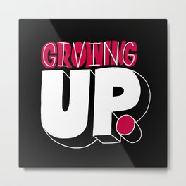 Growing up means giving up. Metal Print