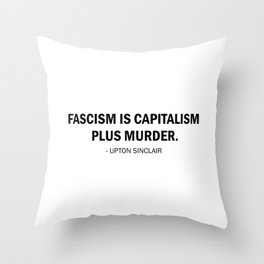 Fascism is Capitalism plus Murder Throw Pillow
