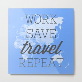 Work Save Travel Repeat  Metal Print
