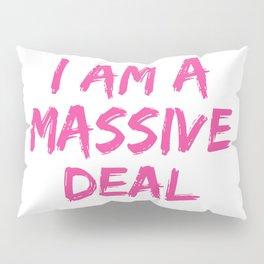 I Am A Massive Deal Pillow Sham
