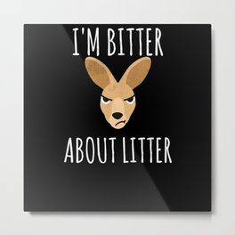 Stop Animal Abuse I Am Bitter About Litter Metal Print