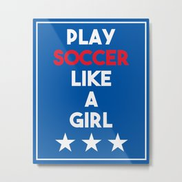 US Soccer - Play Soccer Like a Girl Metal Print