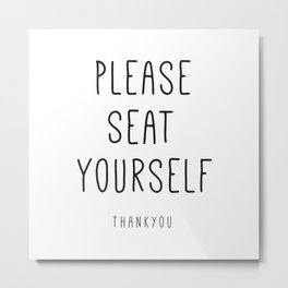 Please Seat Yourself - Thankyou Metal Print