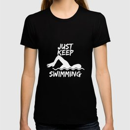just keep swimming t-shirts T-shirt