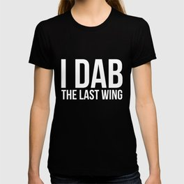 I Dab the Last Wing Funny Hot & Spicy Chicken Wing T-Shirt T-shirt