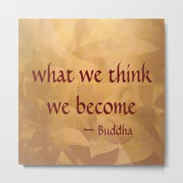 Buddha Quote - What We Think We Become - Famous Quote Metal Print