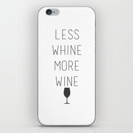 Less Whine, More Wine iPhone Skin