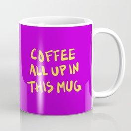 Coffee All Up In This Mug - Purple Coffee Mug