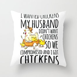 I wanted Chickens my Husband didn't want Chickens Throw Pillow