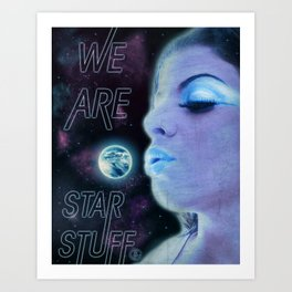 We Are Star Stuff Art Print