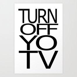 turnoffyotv Art Print