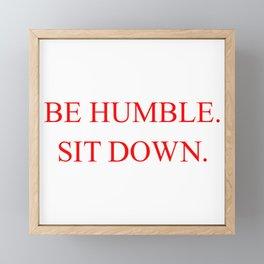 BE HUMBLE. SIT DOWN. Framed Mini Art Print
