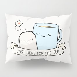 Just Here For The Tea Pillow Sham
