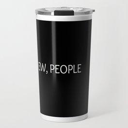 Ew, People Funny Quote Travel Mug