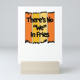 There's No We In Fries - Funny Quote Gift For The Frie Lover - Retro Color Design & Segmented Black Lettering Mini Art Print