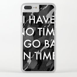 I Have No Time To Go Back In Time Clear iPhone Case