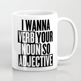 I wanna verb your noun so adjective Coffee Mug
