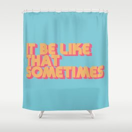 """It be like that sometimes"" Retro Blue Shower Curtain"