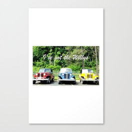 I've Got the Willys Canvas Print