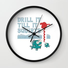 """Snowy Snow Ice Rink Fishing Shirt For Fishers """"Drill It Till It Squirts"""" T-shirt Design Hook Lure Wall Clock"""