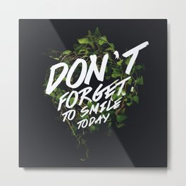 Don't forget to smile today! Metal Print