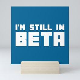 I'm Still In Beta Funny Geek Quote Mini Art Print