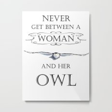 Never get between a woman and her owl Metal Print