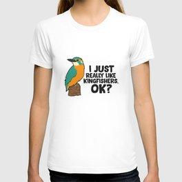 I Just Really Like Kingfishers Ok? Funny Kingfisher Bird T-shirt