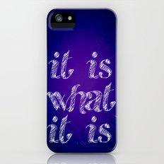 It it what it is iPhone (5, 5s) Slim Case