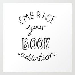 Embrace Your Book Addiction Art Print