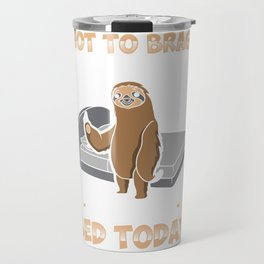 Not To Brag But I Totally Got Out of Bed Today Sloth Travel Mug