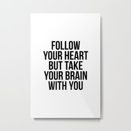 Follow your heart but take your brain with you Metal Print