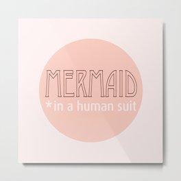 Mermaid (in a human suit) Metal Print