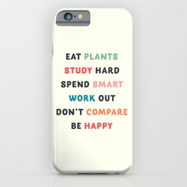 Good vibes quote, Eat plants, study hard, spend smart, work out, don't compare, be happy iPhone Case