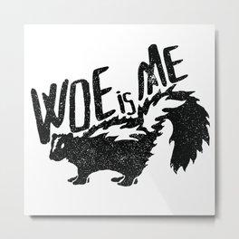 Woe is Me Metal Print