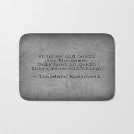 Theodore Roosevelt Quote; Absence And Death Bath Mat