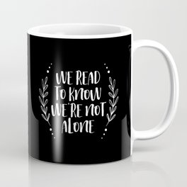 We Read to Know We're Not Alone (B+W inverted) Coffee Mug