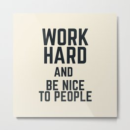 Work hard and be nice to people, vintage sign, inspirational quote, motivational, funny Metal Print